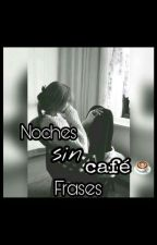 Noches Sin Café ☕ Frases by lolitagirl_