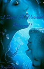 I Saved A Mermaid Princess!? #OnHold by AbbeyRoad1994