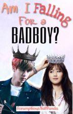 Am I Falling for a BadBoy?   by ScrumptiousFatPanda