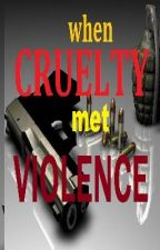 When Cruelty Met Violence by jearo25