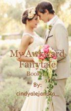 My Awkward Fairytale. BOOK 1 by cindyalejandra_