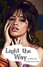 Light the Way (Camila/You) [O.H.] by onceinforevertumblr