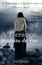 A Herdeira: Herança Final by JesssOliveira