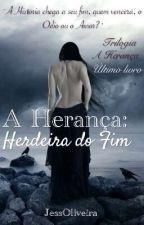 A Herança: Herdeira do Fim by AutoraJessOliveira
