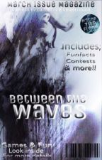 Between The Waves - March Issue by ProjectFlashFlood