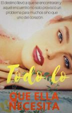 Toda Lo Que Ella Necesita by Chofii123456
