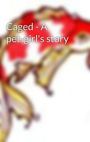 Caged - A pet-girl's story