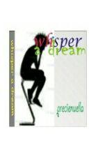 whisper a dream  by precienuella