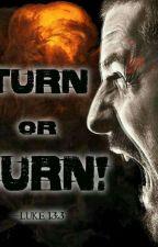 TURN or BURN by WisdomProverbs