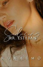 Seducing Mr. Esteban  by RuxAlmo