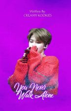 You Never Walk Alone [BTS FANFICTION] by Army7proof