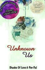 Unknown Us  by ShadesOfLove1