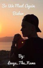 So We Meet Again Bieber by Lexys_The_Name