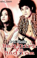 BAD GIRL Vs BAD TOM by Rains_Tiaom