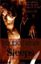 Trouble Never Sleeps by QuestionsAndAnswers