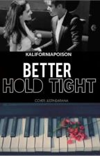 Better Hold Tight by kaliforniapoison