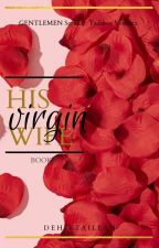 His Virgin Wife (GENTLEMAN series 7: Taddeos Ventura 2) by Dehittaileen