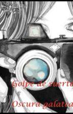 Golpe de suerte by OscuraGalatea