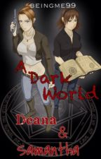 A Dark World: Deana and Samantha [ON HOLD] by beingme99