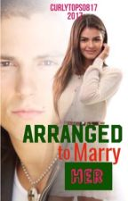 ARRANGED TO MARRY HER (ENGLISH) by curlytops0817