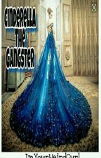 Cinderella The Gangster by Imyourweirdgurl