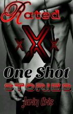 RATED XXX (ONE SHOT STORIES) by jaRin_cRis