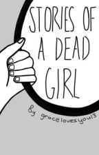 Stories of a dead girl by gracelovesyou13