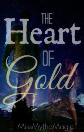 The Heart of Gold [Sequel to Epsilon and his Army of Chaos] by MissMythoMagic