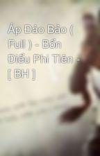 Áp Đáo Bảo ( Full ) - Bổn Điểu Phi Tiên - [ BH ] by HaNhcHn