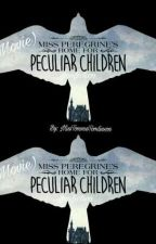 Miss Peregrine's Home For Peculiar Children (Fanfic) by PeculiarityLover