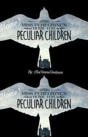 Miss Peregrine's Home For Peculiar Children (Fanfic) by MissTommoTomlinson
