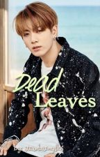 Dead Leaves || Jeon Jungkook by strawbarmyfics