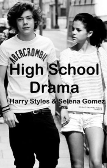 High School Drama (A Harry Styles and Selena Gomez fanfic)