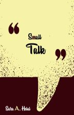 Small Talk 💬 [#Wattys2017] by Sara91Helal