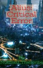 Alius: Critical Error by NuffSaid_TheScribe