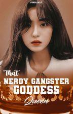 That Nerdy Gangster Goddess Queen by PURPLEALLY