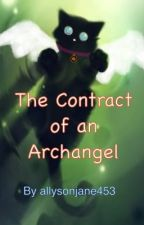 The Contract of an Archangel [discontinued... Sorry...] by allysonjane453