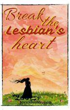 Break The Lesbian's Heart [Lesbian Story] by JennilynRivera