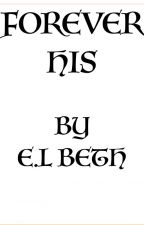 FOREVER HIS by ELBeth76