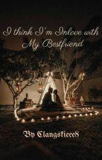 I Think Im Inlove With My Bestfriend by clangskieee8