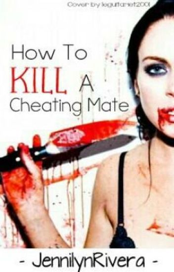 How To Kill a Cheating Mate