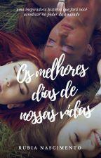 Os Melhores Dias de Nossas Vidas by RubiaNascimento3