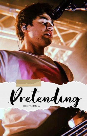 Pretending (MAJOR EDITING)