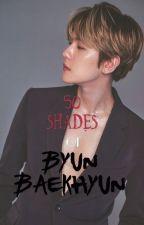 50 Shades of Byun Baekhyun ✔ by tohsaka_rin_h