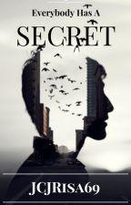EVERYBODY HAS A SECRET by JCJRisa69
