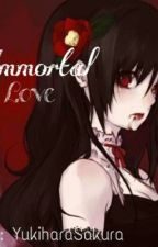 Immortal LovE by YukiharaSakura