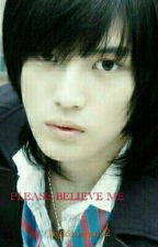 PLEASE BELIEVE ME by kimryan92