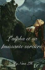 L'alpha et sa Puissante sorcière. by NinaLH