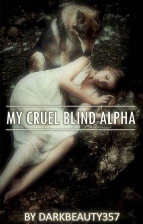 My Cruel Blind Alpha by DarkBeauty357