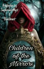 Children of the Mirrors (Roleplay)(Closed) by SaphiravenMyst